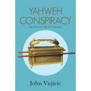 Yahweh Conspiracy: Deception of the Ages Unveiled