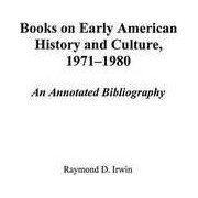 Books on Early American History and Culture, 1971-1980 by Raymond D. Irwin