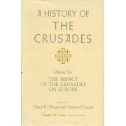 A History of the Crusades: Impact of the Crusades on Europe v. 6 by Harry W. Hazard
