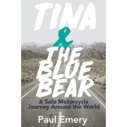 Tina and the Blue Bear: A Solo Motorcycle Journey Around the World.