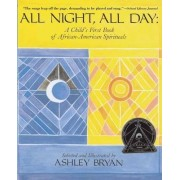 All Night, All Day - a Child's First Book of African-American Spirituals by Ashley Bryan