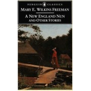 A New England Nun and Other Stories by Mary E. Wilkins Freeman
