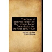 The Second Biennial Report of the Indiana Labor Commission for the Year 1899-1900 by Indiana Labor Commission