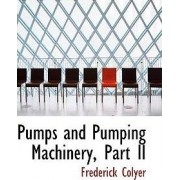 Pumps and Pumping Machinery, Part II by Frederick Colyer