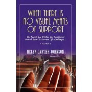 When There Is No Visual Means of Support by Helen Carter-Johnson