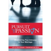 Pursuit of Passion: Discovering True Intimacy in Your Marriage