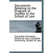 Documents Relating to the Program of Studies in the School of Law by Columbia Unive University School of Law