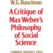 A Critique of Max Weber's Philosophy of Social Science by Walter Garrison Runciman