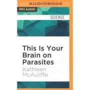 This Is Your Brain on Parasites by Kathleen McAuliffe
