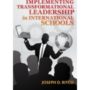 Implementing Transformational Leadership in International Schools by Joseph D Ritco