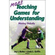 More Teaching Games for Understanding: Moving Globally v. 2 by Joy I. Butler