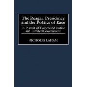 The Reagan Presidency and the Politics of Race by Nicholas Laham