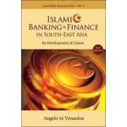 Islamic Banking And Finance In South-east Asia: Its Development And Future (2nd Edition) by Dr. Angelo M. Venardos