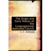 The Origin and Early History of the Congregational Methodist Church by S C McDaniel