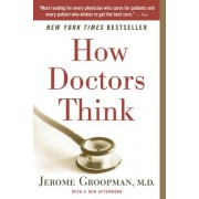 How Doctors Think by Jerome E. Groopman