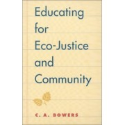 Educating for Eco-justice and Community by Chet A. Bowers