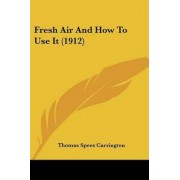 Fresh Air and How to Use It (1912) by Thomas Spees Carrington
