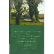 A Priest to the Temple or the Country Parson by George Herbert