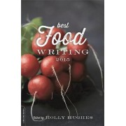 Best Food Writing 2015 by Holly Hughes