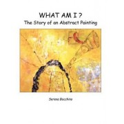 What Am I? the Story of an Abstract Painting by Serena Bocchino