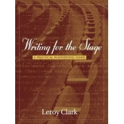 Writing for the Stage by Leroy Clark