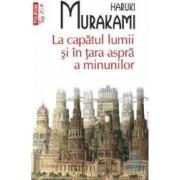 La capatul lumii si in tara aspra a minunilor - Haruki Murakami