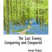 The Last Enemy; Conquering and Conquered by George Burgess