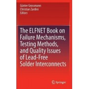 The ELFNET Book on Failure Mechanisms, Testing Methods, and Quality Issues of Lead-Free Solder Interconnects by G