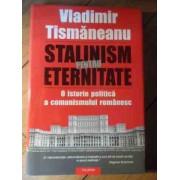 Stalinism Pentru Eternitate O Istorie Politica A Comunismului Romanesc (uzata) - Vladimir Tismaneanu