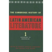 The Cambridge History of Latin American Literature: Volume 1, Discovery to Modernism by Roberto Gonzalez Echevarria