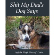 Shit My Dad's Dog Says: Lexi 2015: My Insights and Observations: As Interpreted by Daddog