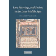 Law, Marriage, and Society in the Later Middle Ages by JR. Charles Donahue