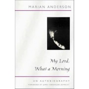My Lord, What a Morning: an Autobiography by Marian Anderson