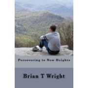 Persevering to New Heights: Self-Help Techniques Managing Various Life Frustrations Living Through Your Disability