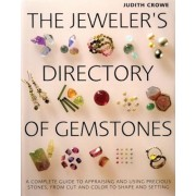 The Jeweler's Directory of Gemstones: A Complete Guide to Appraising and Using Precious Stones from Cut and Color to Shape and Settings, Paperback