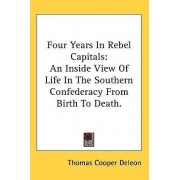 Four Years in Rebel Capitals by Thomas Cooper Deleon