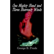 One Mighty Hand and Three Heavenly Winds by George B. Prude