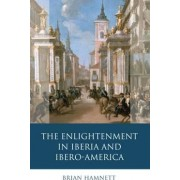 The Enlightenment in Iberia and Ibero-America by Brian R. Hamnett