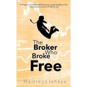 The Broker Who Broke Free by Maitreya Ishaya