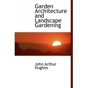 Garden Architecture and Landscape Gardening by John Arthur Hughes
