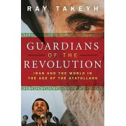 Guardians of the Revolution by Ray Takeyh