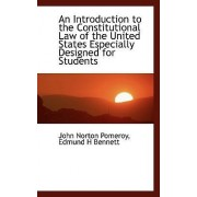 An Introduction to the Constitutional Law of the United States Especially Designed for Students by John Norton Pomeroy