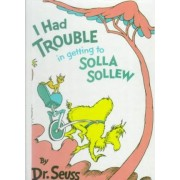 I Had Trouble in Getting to Solla Sollew by Seuss Dr