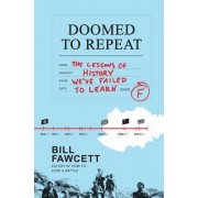 Doomed to Repeat: The Lessons of History We Failed to Learn by Bill Fawcett