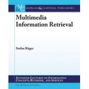 Multimedia Information Retrieval by Stefan Rueger