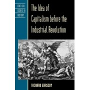 The Idea of Capitalism Before the Industrial Revolution by Richard Grassby