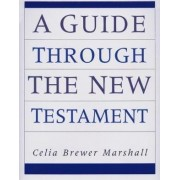 A Guide Through the New Testament by Celia B. Sinclair