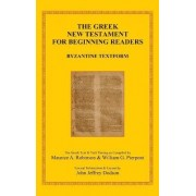The Greek New Testament for Beginning Readers by Maurice A Robinson