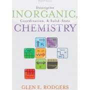 Descriptive Inorganic, Coordination, and Solid State Chemistry by Glen Rodgers