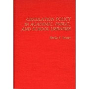 Circulation Policy in Academic, Public, and School Libraries by Sheila S. Intner